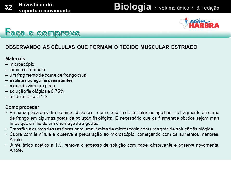 Biologia volume único 3.ª edição 32 Revestimento, suporte e movimento OBSERVANDO AS CÉLULAS QUE FORMAM O TECIDO MUSCULAR ESTRIADO Materiais –microscóp