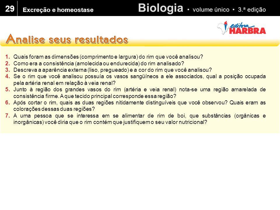Biologia volume único 3.ª edição 29 1.Quais foram as dimensões (comprimento e largura) do rim que você analisou? 2.Como era a consistência (amolecida
