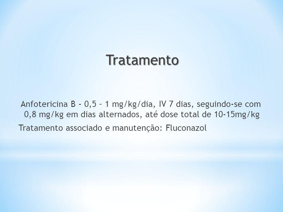 Tratamento Anfotericina B - 0,5 – 1 mg/kg/dia, IV 7 dias, seguindo-se com 0,8 mg/kg em dias alternados, até dose total de 10-15mg/kg Tratamento associ