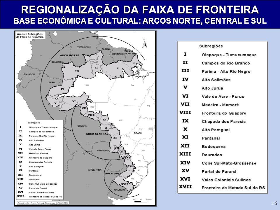 16 REGIONALIZAÇÃO DA FAIXA DE FRONTEIRA BASE ECONÔMICA E CULTURAL: ARCOS NORTE, CENTRAL E SUL