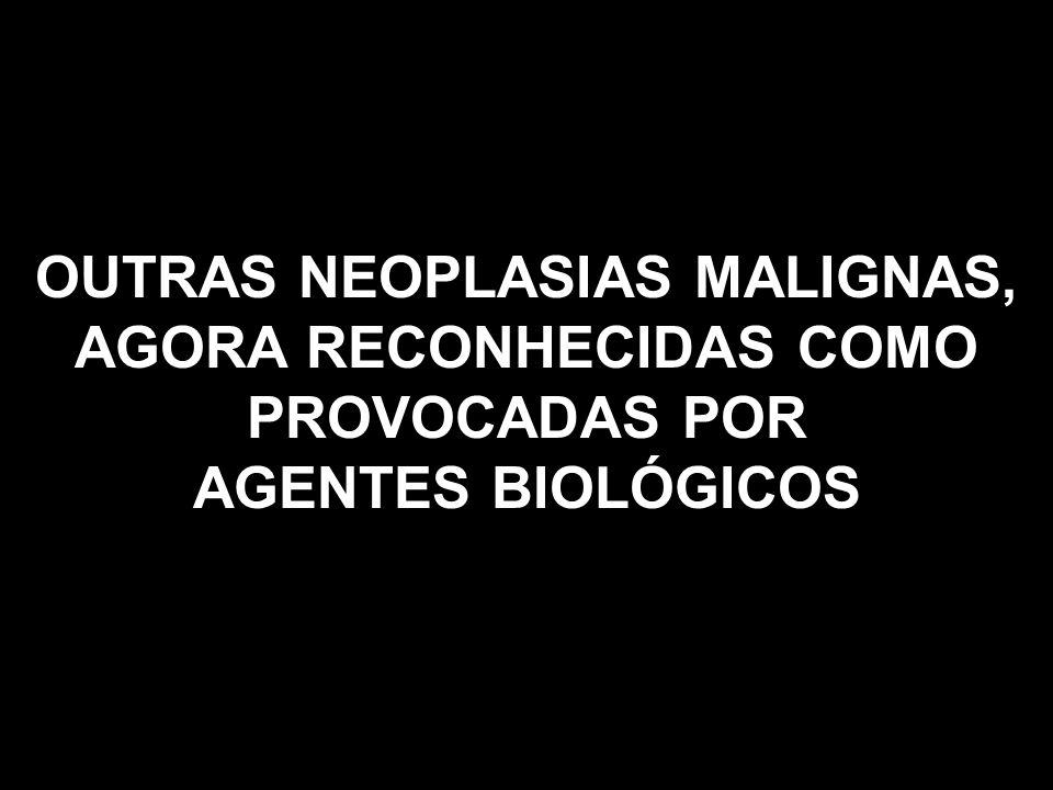 OUTRAS NEOPLASIAS MALIGNAS, AGORA RECONHECIDAS COMO PROVOCADAS POR AGENTES BIOLÓGICOS