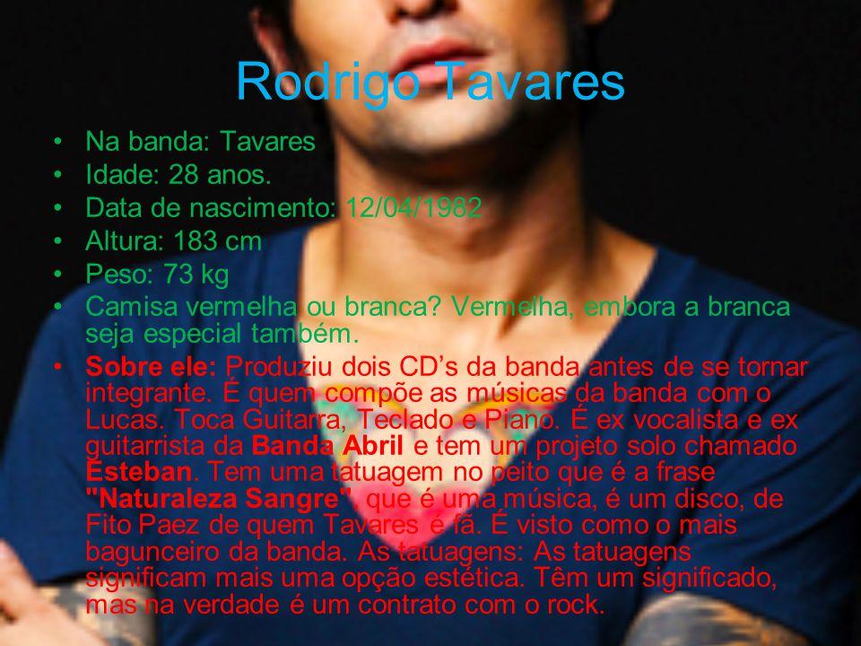 Rodrigo Tavares Na banda: Tavares Idade: 28 anos. Data de nascimento: 12/04/1982 Altura: 183 cm Peso: 73 kg Camisa vermelha ou branca? Vermelha, embor