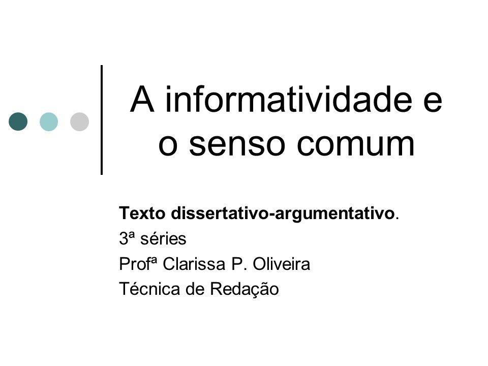 A informatividade e o senso comum Texto dissertativo-argumentativo.