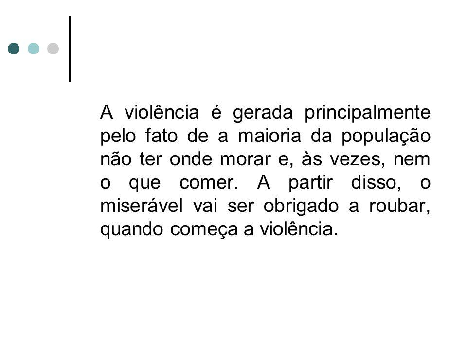 A violência é gerada principalmente pelo fato de a maioria da população não ter onde morar e, às vezes, nem o que comer.