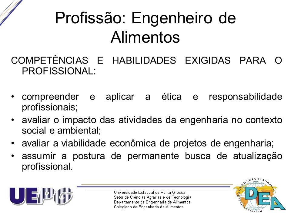 Profissão: Engenheiro de Alimentos COMPETÊNCIAS E HABILIDADES EXIGIDAS PARA O PROFISSIONAL: compreender e aplicar a ética e responsabilidade profissio