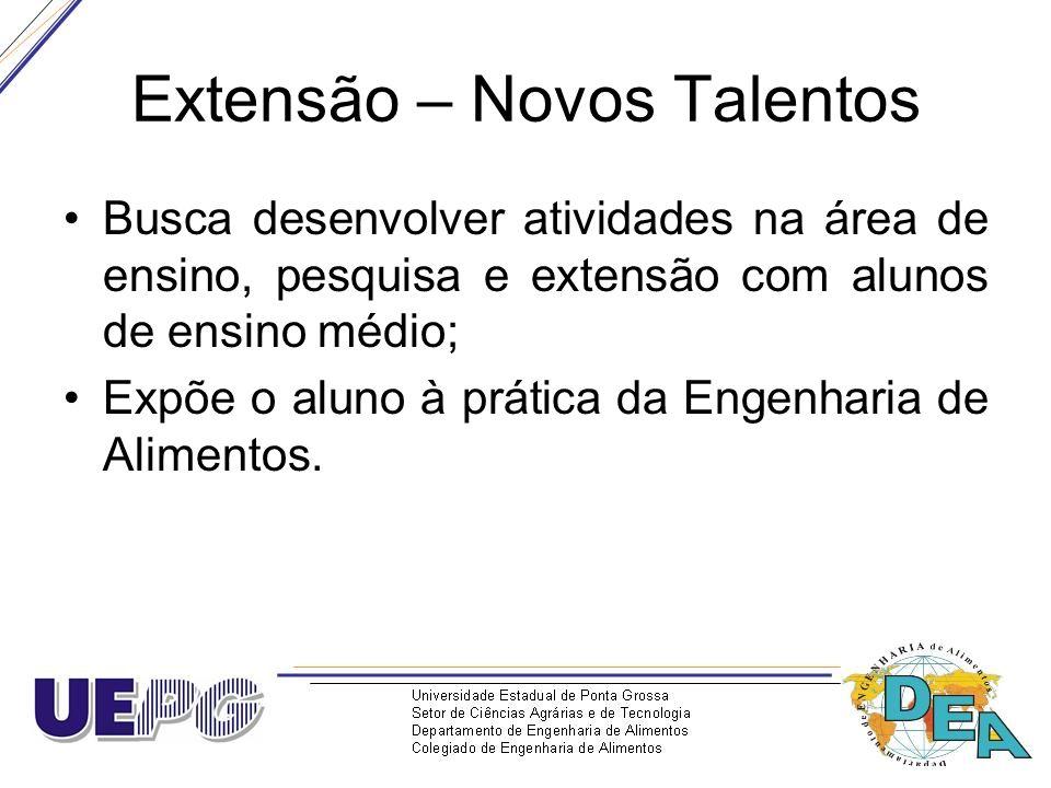 Extensão – Novos Talentos Busca desenvolver atividades na área de ensino, pesquisa e extensão com alunos de ensino médio; Expõe o aluno à prática da E