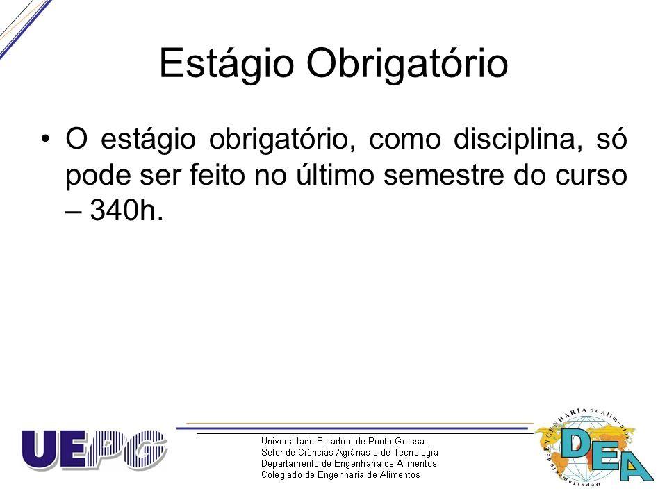 Estágio Obrigatório O estágio obrigatório, como disciplina, só pode ser feito no último semestre do curso – 340h.