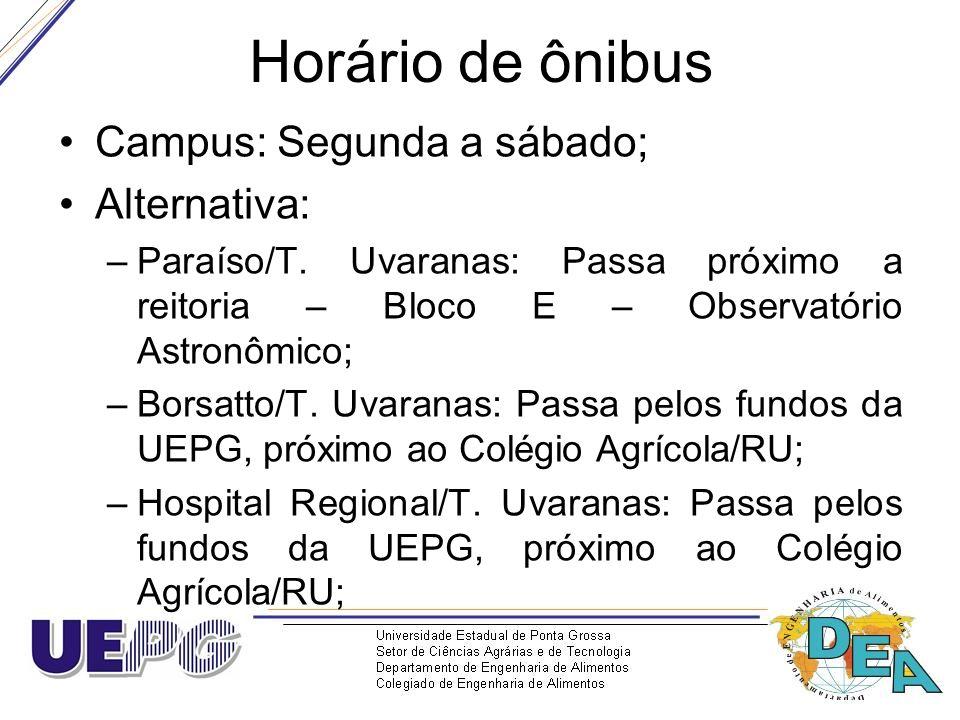Horário de ônibus Campus: Segunda a sábado; Alternativa: –Paraíso/T. Uvaranas: Passa próximo a reitoria – Bloco E – Observatório Astronômico; –Borsatt