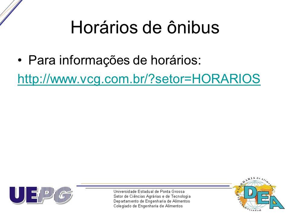 Horários de ônibus Para informações de horários: http://www.vcg.com.br/?setor=HORARIOS
