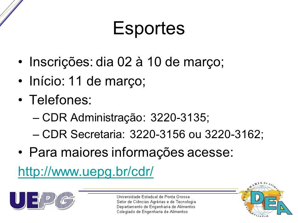 Esportes Inscrições: dia 02 à 10 de março; Início: 11 de março; Telefones: –CDR Administração: 3220-3135; –CDR Secretaria: 3220-3156 ou 3220-3162; Par
