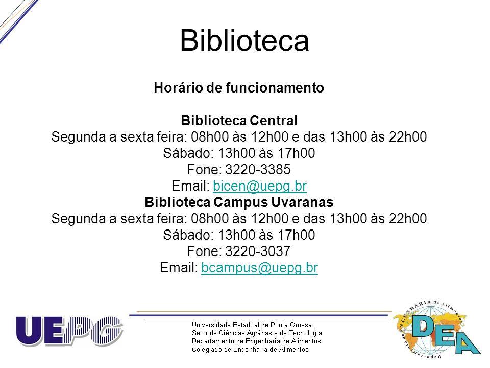 Biblioteca Horário de funcionamento Biblioteca Central Segunda a sexta feira: 08h00 às 12h00 e das 13h00 às 22h00 Sábado: 13h00 às 17h00 Fone: 3220-33