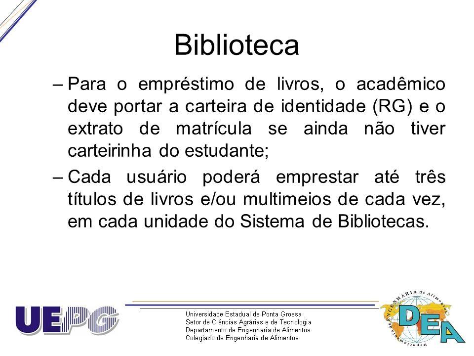 Biblioteca –Para o empréstimo de livros, o acadêmico deve portar a carteira de identidade (RG) e o extrato de matrícula se ainda não tiver carteirinha