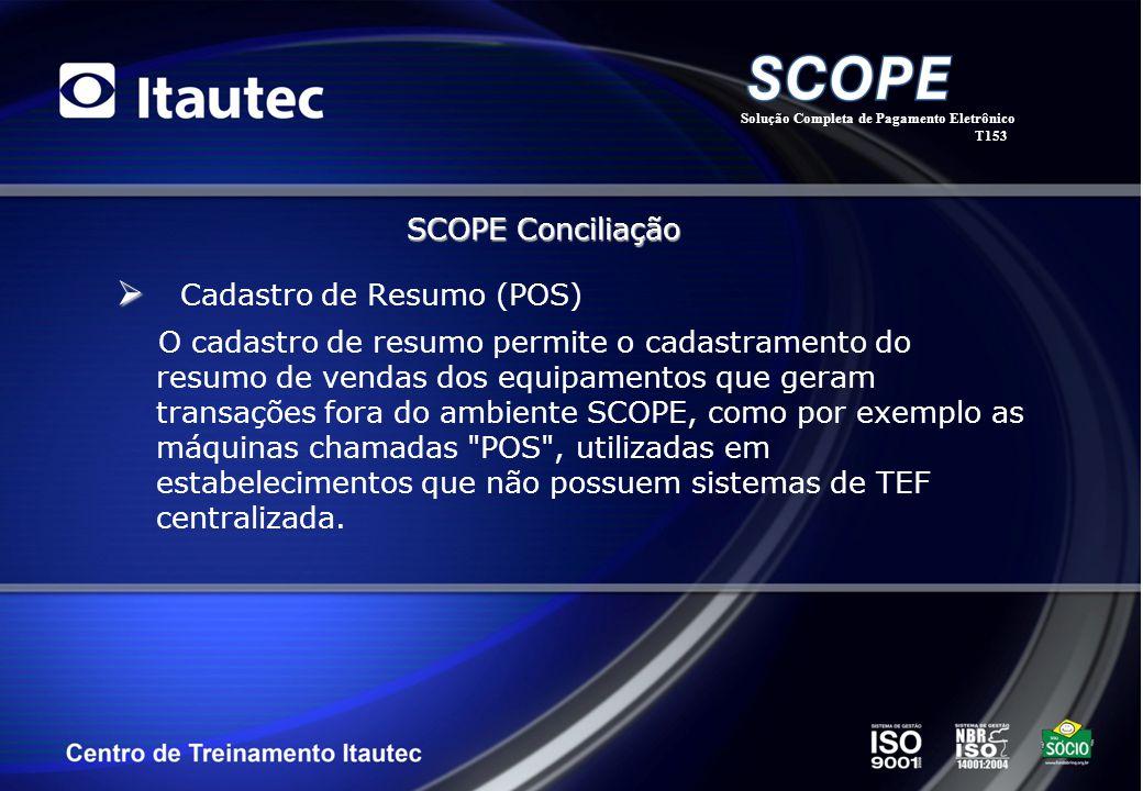 Cadastro de Resumo (POS) O cadastro de resumo permite o cadastramento do resumo de vendas dos equipamentos que geram transações fora do ambiente SCOPE
