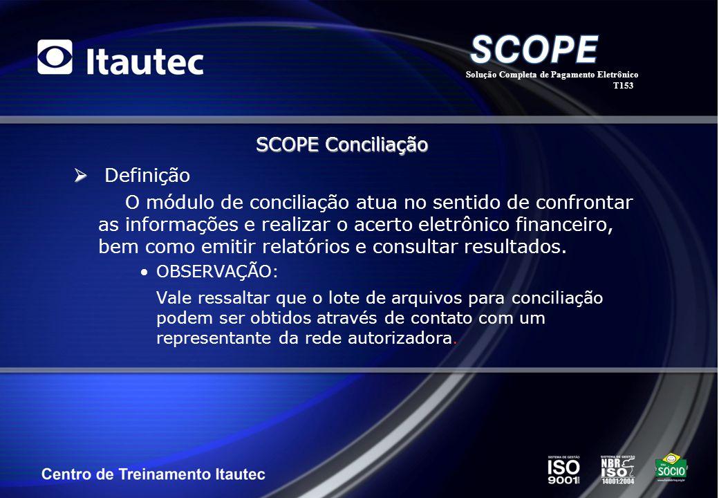 Definição O módulo de conciliação atua no sentido de confrontar as informações e realizar o acerto eletrônico financeiro, bem como emitir relatórios e