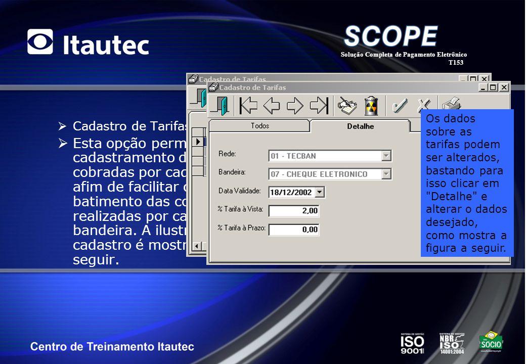 Cadastro de Tarifas Esta opção permite o cadastramento das tarifas cobradas por cada rede, afim de facilitar o batimento das cobranças realizadas por