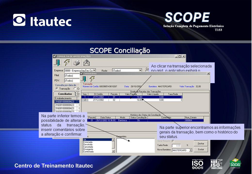 Solução Completa de Pagamento Eletrônico T153 SCOPE Conciliação Ao clicar na transação selecionada no grid, o aplicativo exibirá o detalhe sobre a tra