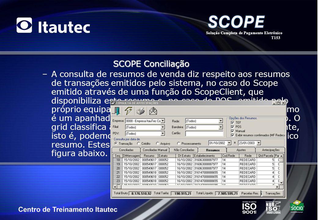 –A consulta de resumos de venda diz respeito aos resumos de transações emitidos pelo sistema, no caso do Scope emitido através de uma função do ScopeC