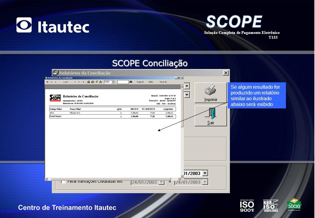 Solução Completa de Pagamento Eletrônico T153 SCOPE Conciliação Se algum resultado for produzido um relatório similar ao ilustrado abaixo será exibido