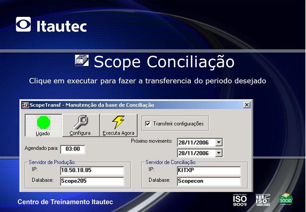 Scope Conciliação Após a transferencia verificar se a conexão do ScopeCon esta ok.