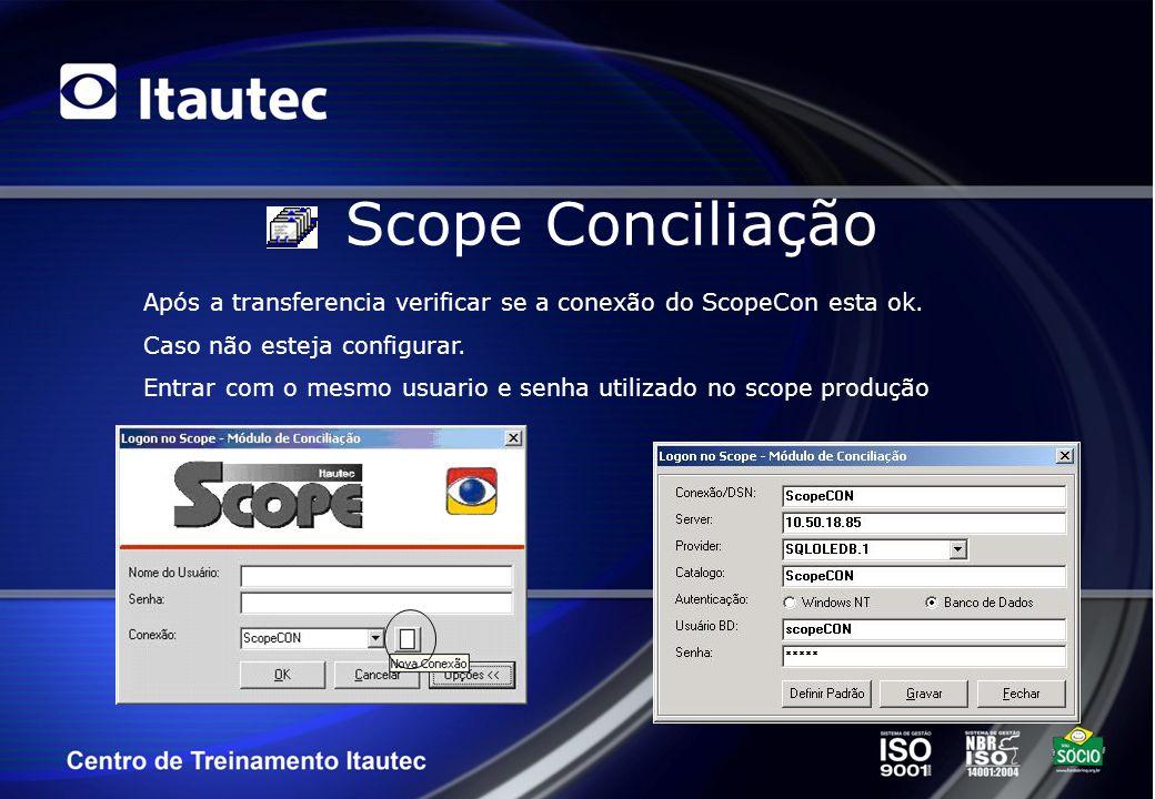 Scope Conciliação Após a transferencia verificar se a conexão do ScopeCon esta ok. Caso não esteja configurar. Entrar com o mesmo usuario e senha util