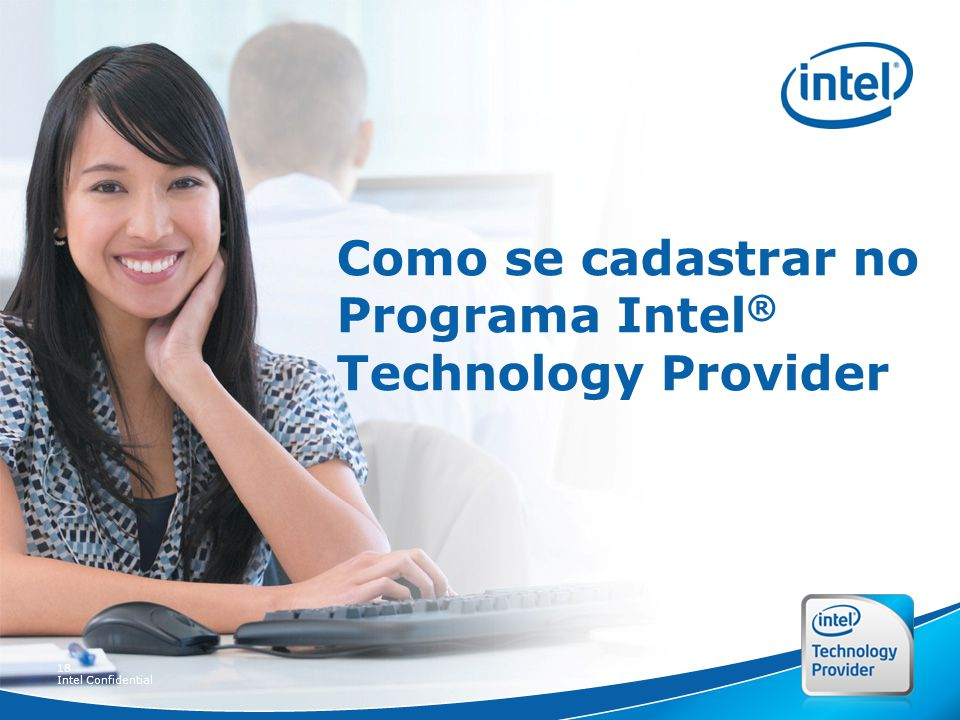 18 Intel Confidential Como se cadastrar no Programa Intel ® Technology Provider