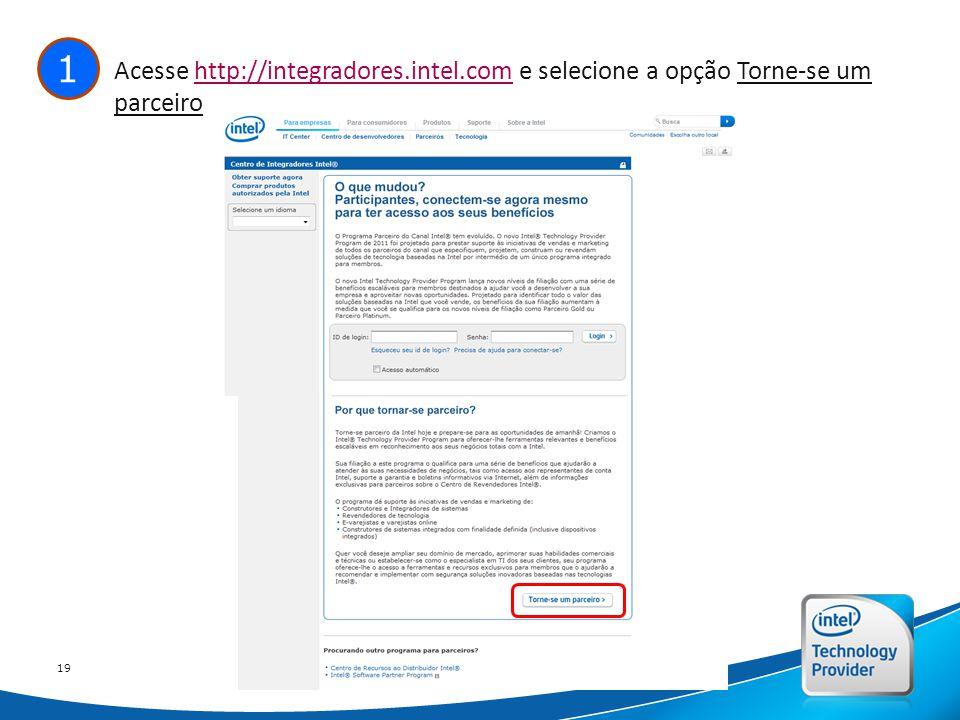 Intel Confidential 19 1 Acesse http://integradores.intel.com e selecione a opção Torne-se um parceirohttp://integradores.intel.com