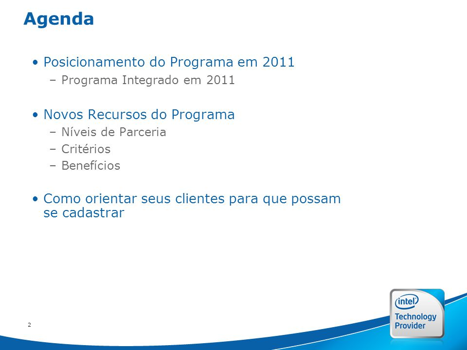 Intel Confidential 222 2 Agenda Posicionamento do Programa em 2011 –Programa Integrado em 2011 Novos Recursos do Programa –Níveis de Parceria –Critérios –Benefícios Como orientar seus clientes para que possam se cadastrar