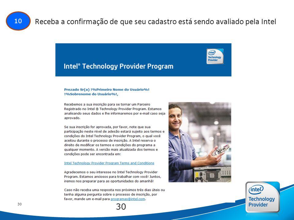 Intel Confidential 30 10 Receba a confirmação de que seu cadastro está sendo avaliado pela Intel