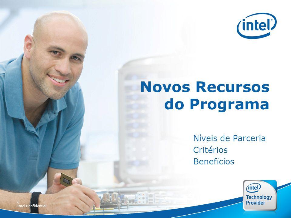 6 Intel Confidential Novos Recursos do Programa Níveis de Parceria Critérios Benefícios