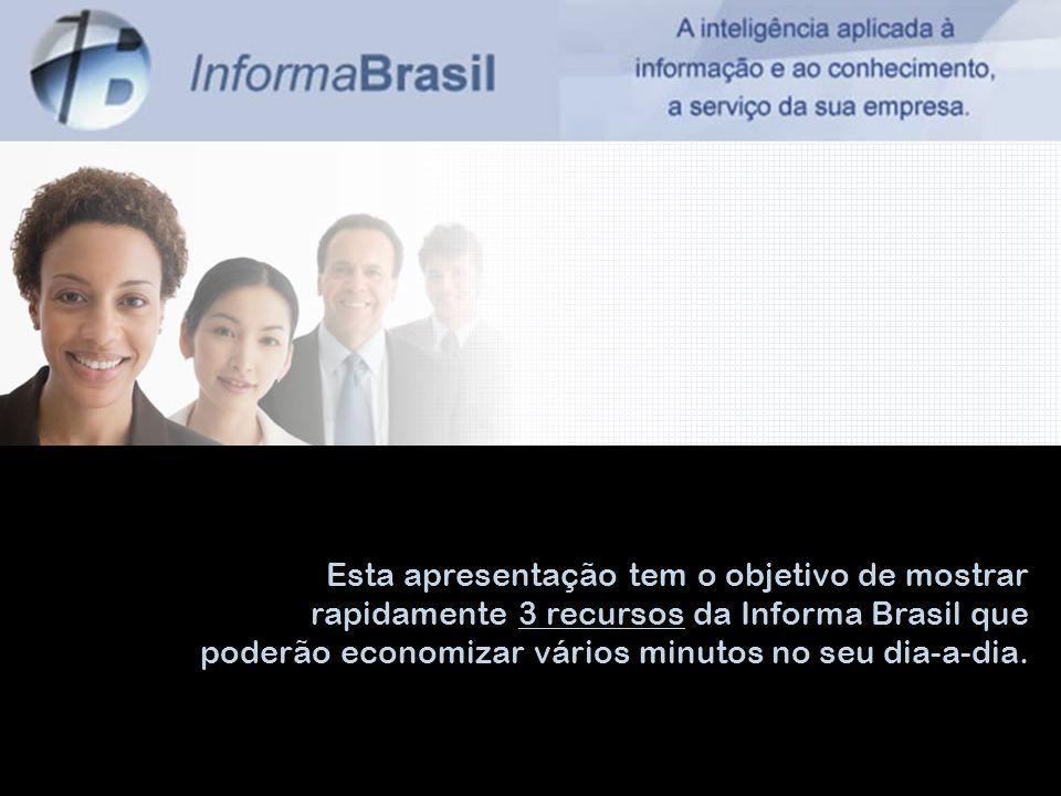 Esta apresentação tem o objetivo de mostrar rapidamente 3 recursos da Informa Brasil que poderão economizar vários minutos no seu dia-a-dia.