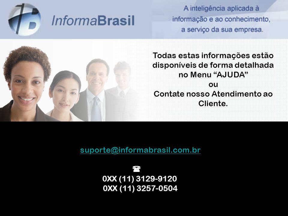 suporte@informabrasil.com.br 0XX (11) 3129-9120 0XX (11) 3257-0504 Todas estas informações estão disponíveis de forma detalhada no Menu AJUDA ou Contate nosso Atendimento ao Cliente.