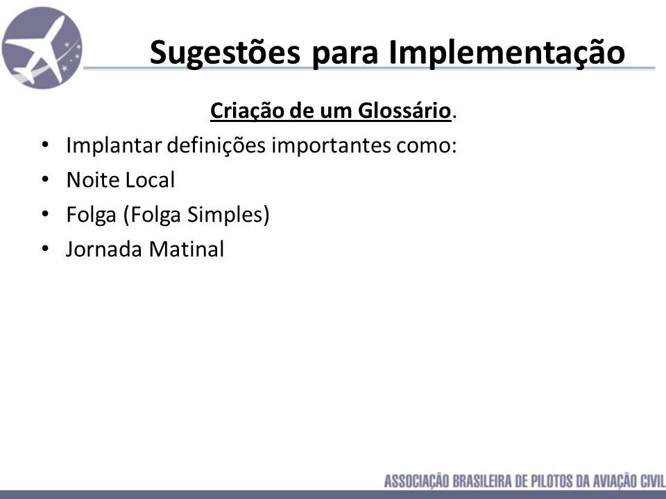Sugestões para Implementação Criação de um Glossário. Implantar definições importantes como: Noite Local Folga (Folga Simples)