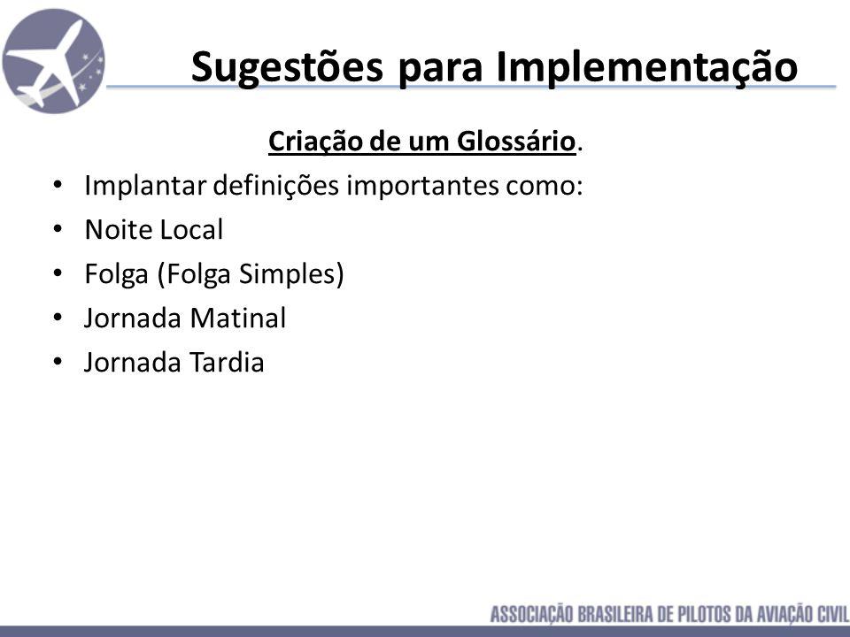 Sugestões para Implementação Criação de um Glossário. Implantar definições importantes como: Noite Local Folga (Folga Simples) Jornada Matinal