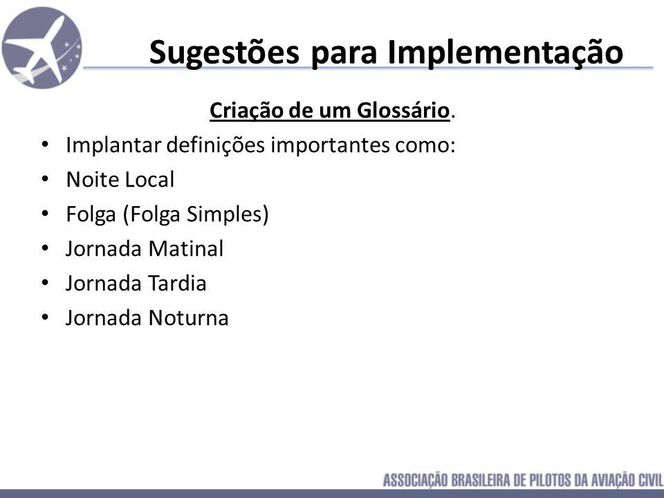 Sugestões para Implementação Criação de um Glossário. Implantar definições importantes como: Noite Local Folga (Folga Simples) Jornada Matinal Jornada