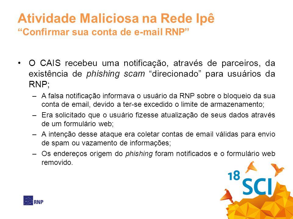 Atividade Maliciosa na Rede Ipê Confirmar sua conta de e-mail RNP O CAIS recebeu uma notificação, através de parceiros, da existência de phishing scam