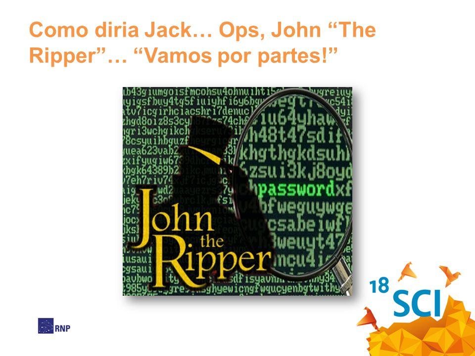 Como diria Jack… Ops, John The Ripper… Vamos por partes!