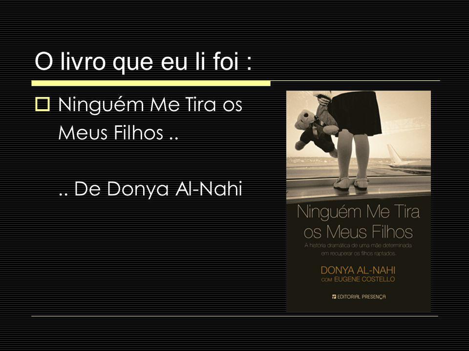 O livro que eu li foi : Ninguém Me Tira os Meus Filhos.... De Donya Al-Nahi