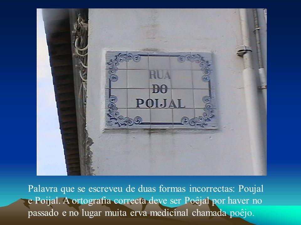Palavra que se escreveu de duas formas incorrectas: Poujal e Poijal. A ortografia correcta deve ser Poêjal por haver no passado e no lugar muita erva