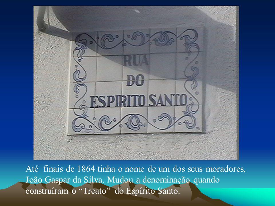Até finais de 1864 tinha o nome de um dos seus moradores, João Gaspar da Silva. Mudou a denominação quando construíram o Treato do Espírito Santo.