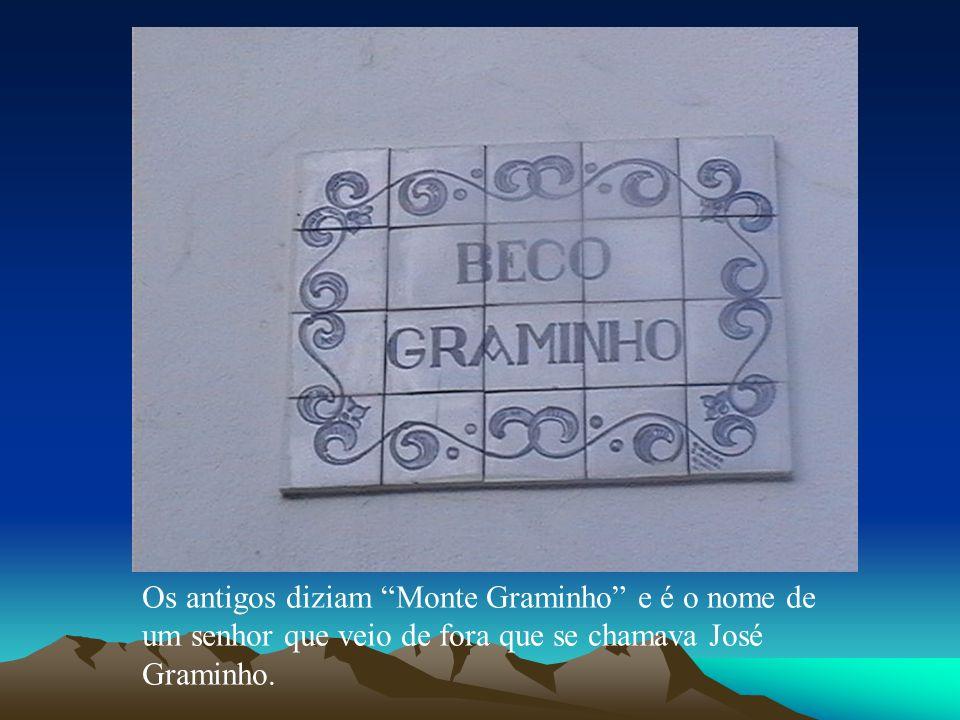 Os antigos diziam Monte Graminho e é o nome de um senhor que veio de fora que se chamava José Graminho.