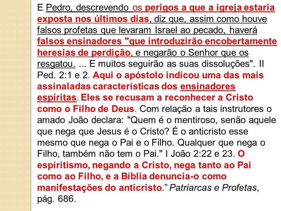 E Pedro, descrevendo os perigos a que a igreja estaria exposta nos últimos dias, diz que, assim como houve falsos profetas que levaram Israel ao pecad