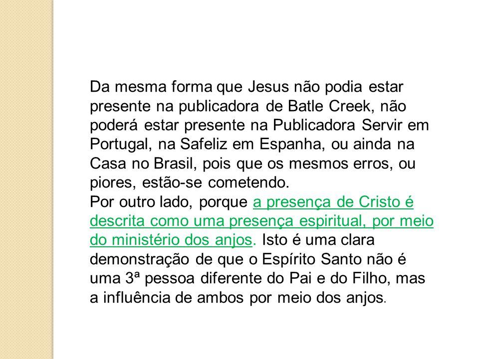 Da mesma forma que Jesus não podia estar presente na publicadora de Batle Creek, não poderá estar presente na Publicadora Servir em Portugal, na Safel