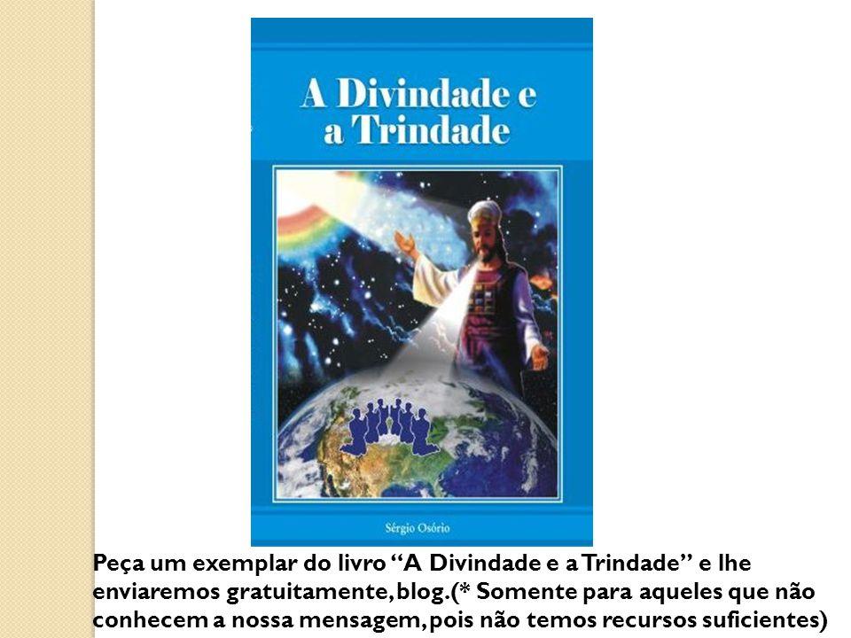 Peça um exemplar do livro A Divindade e a Trindade e lhe enviaremos gratuitamente, blog.(* Somente para aqueles que não conhecem a nossa mensagem, poi