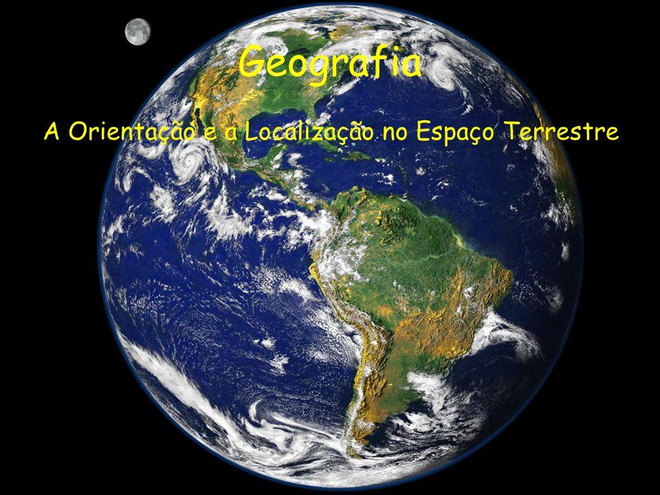 Geografia A Orientação e a Localização no Espaço Terrestre