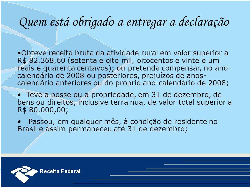 Quem está obrigado a entregar a declaração Obteve receita bruta da atividade rural em valor superior a R$ 82.368,60 (setenta e oito mil, oitocentos e
