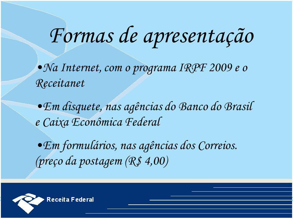 Formas de apresentação Na Internet, com o programa IRPF 2009 e o Receitanet Em disquete, nas agências do Banco do Brasil e Caixa Econômica Federal Em