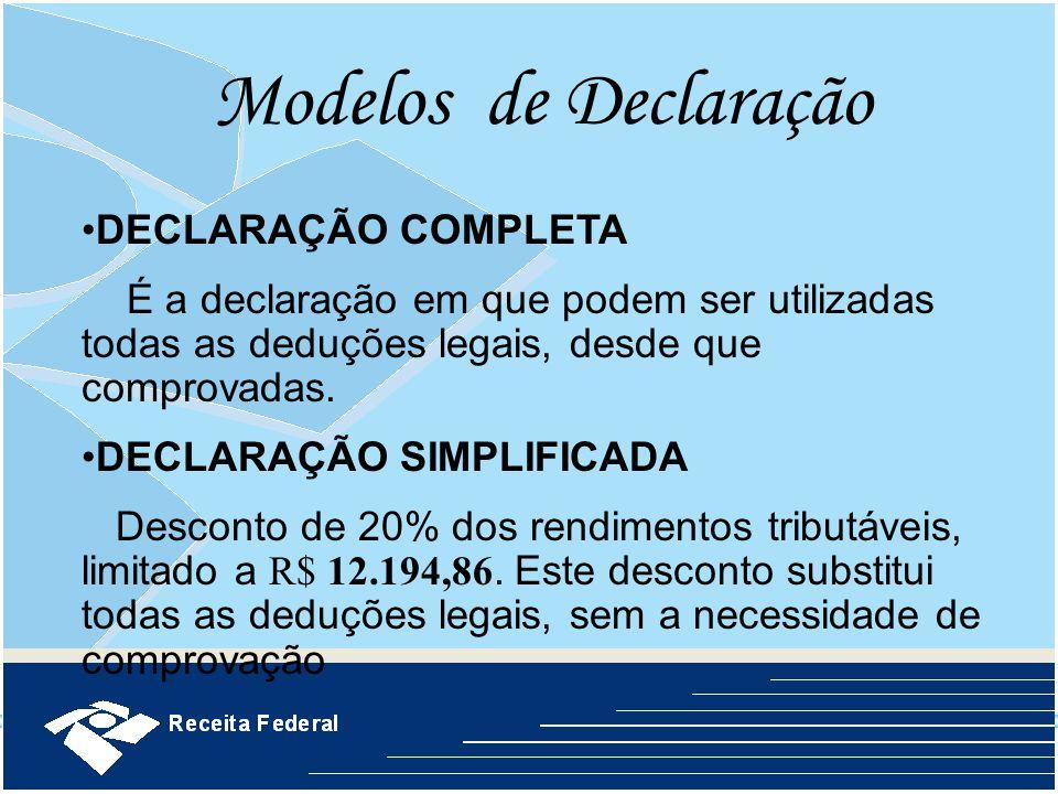 Modelos de Declaração DECLARAÇÃO COMPLETA É a declaração em que podem ser utilizadas todas as deduções legais, desde que comprovadas. DECLARAÇÃO SIMPL