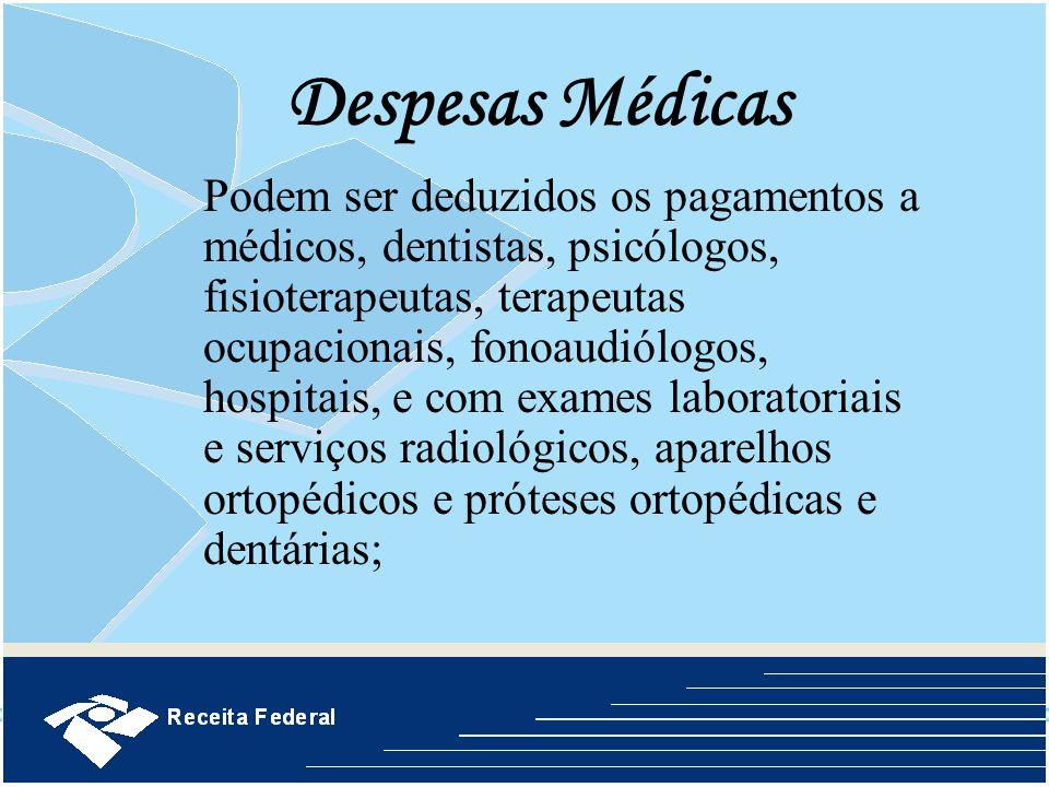 Despesas Médicas Podem ser deduzidos os pagamentos a médicos, dentistas, psicólogos, fisioterapeutas, terapeutas ocupacionais, fonoaudiólogos, hospita