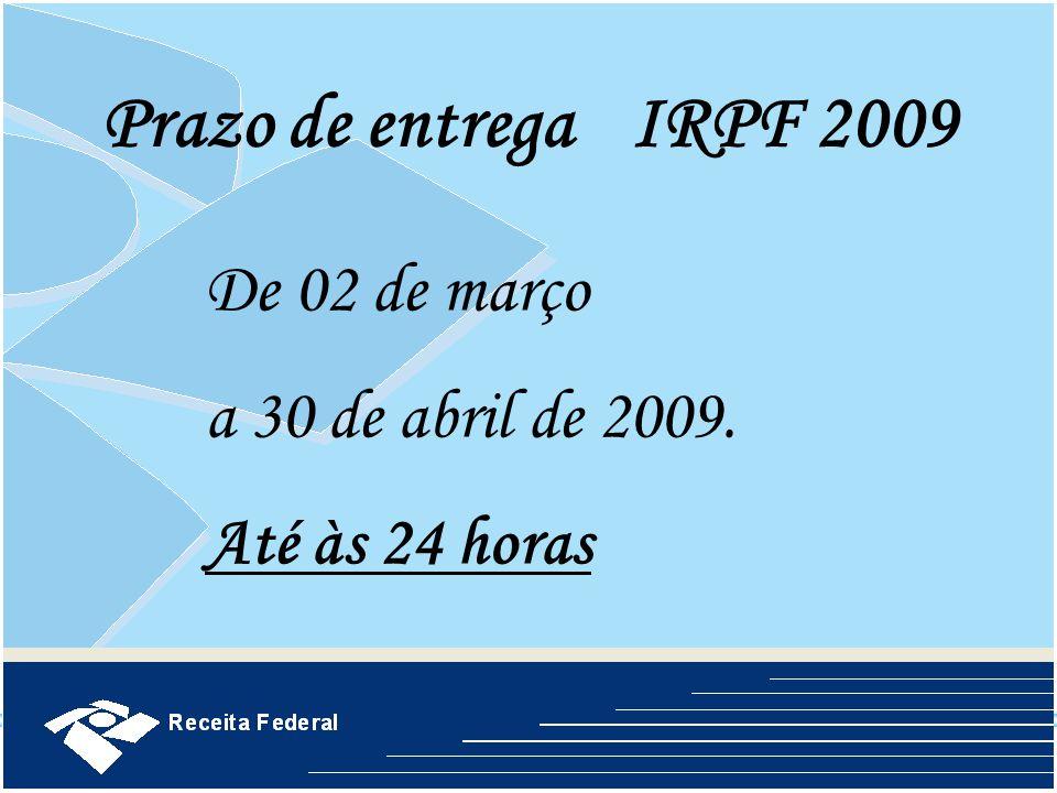 Prazo de entregaIRPF 2009 De 02 de março a 30 de abril de 2009. Até às 24 horas