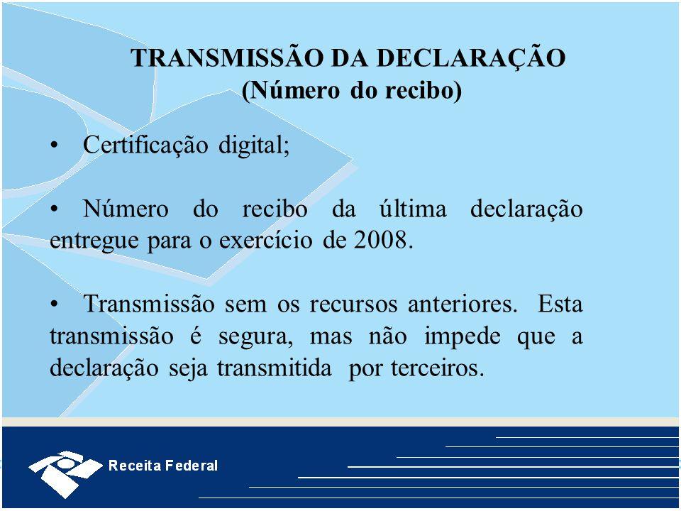 TRANSMISSÃO DA DECLARAÇÃO (Número do recibo) Certificação digital; Número do recibo da última declaração entregue para o exercício de 2008. Transmissã